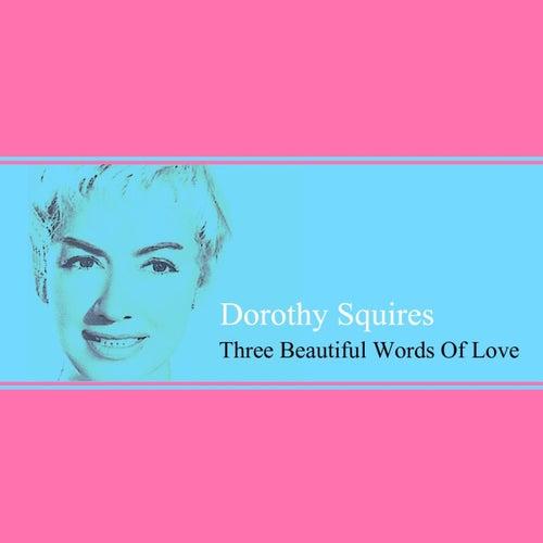 Three Beautiful Words Of Love de Dorothy Squires