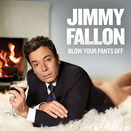 Blow Your Pants Off by Jimmy Fallon