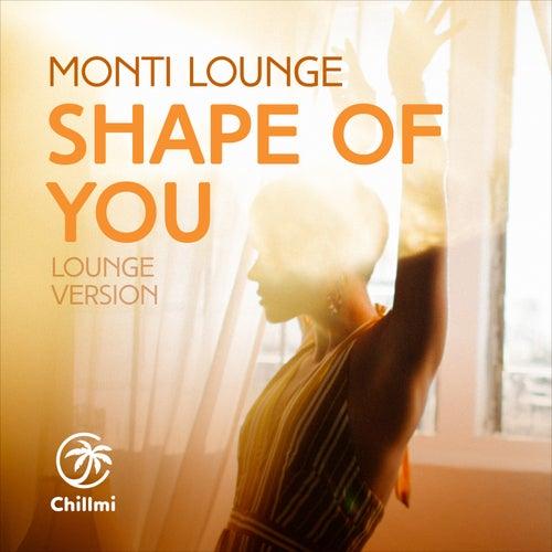 Shape Of You von Monti Lounge
