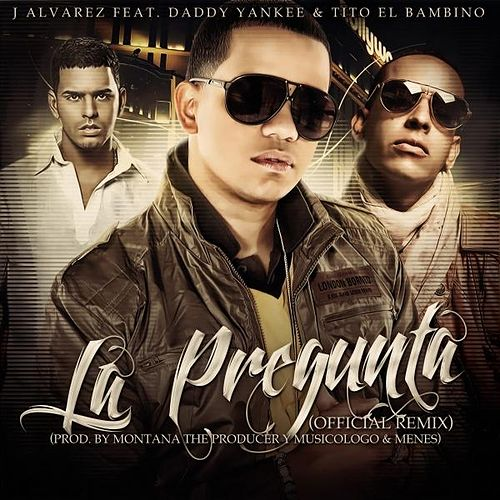 La Pregunta Remix (feat. Tito El Bambino & Daddy Yankee) de J. Alvarez