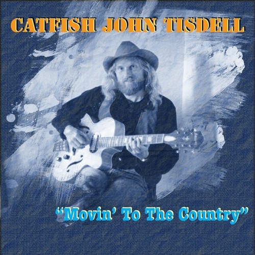 Movin' to the Country von Catfish John Tisdell