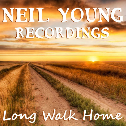 Long Walk Home Neil Young Recordings von Neil Young