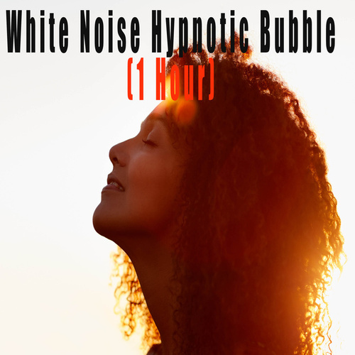 White Noise Hypnotic Bubble (1 Hour) by Color Noise Therapy