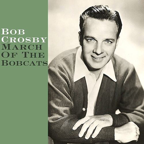 March Of The Bobcats by Bob Crosby