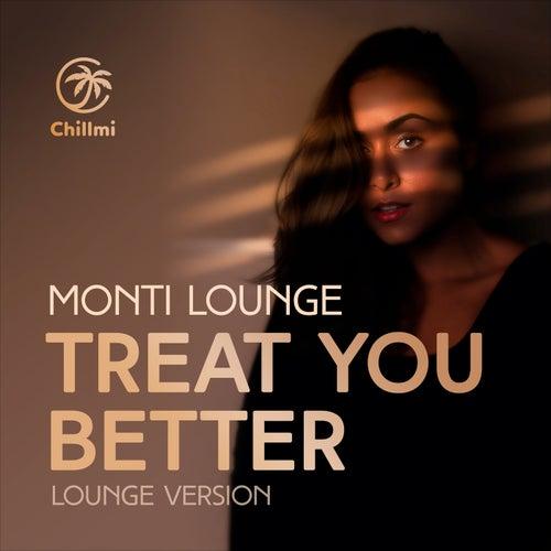 Treat You Better (Lounge Version) von Monti Lounge