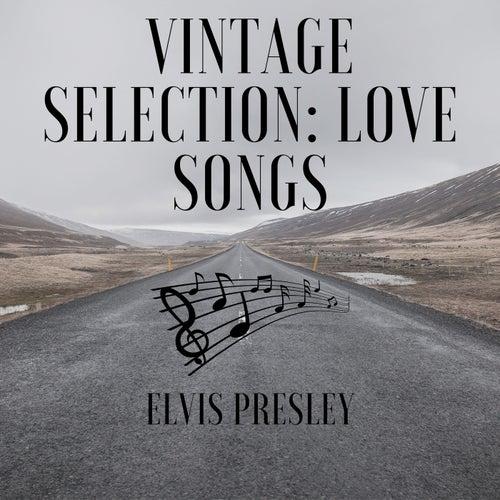 Vintage Selection: Love Songs (2021 Remastered) von Elvis Presley