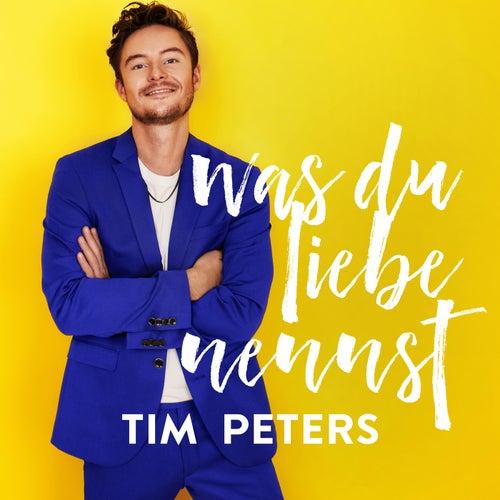 Was du Liebe nennst von Tim Peters
