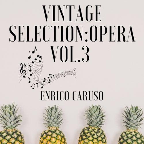 Vintage Selection: Opera, Vol. 3 (2021 Remastered) by Enrico Caruso