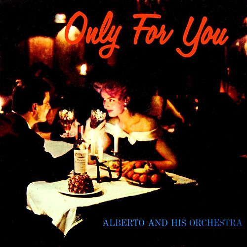 Only For You by alberto