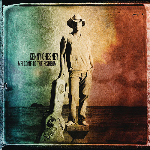 Welcome To The Fishbowl by Kenny Chesney