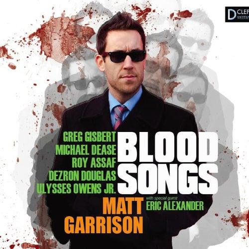 Blood Songs by Matt Garrison