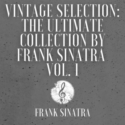 Vintage Selection: The Ultimate Collection by Frank Sinatra, Vol. 1 (2021 Remastered) von Frank Sinatra