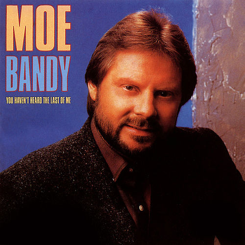 You Haven't Heard The Last Of Me de Moe Bandy