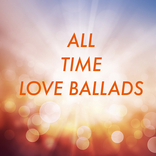 All Time Love Ballads by Various Artists