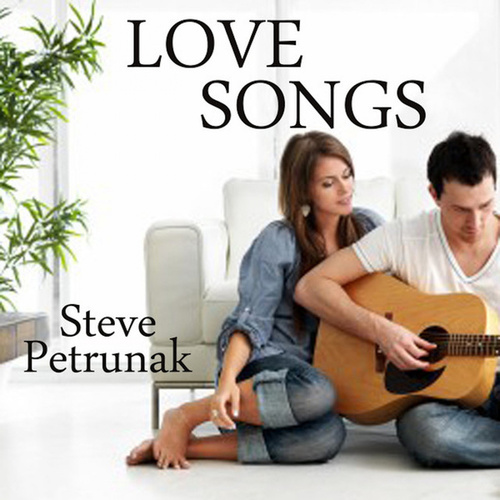 Steve Petrunak: Love Songs by Steve Petrunak