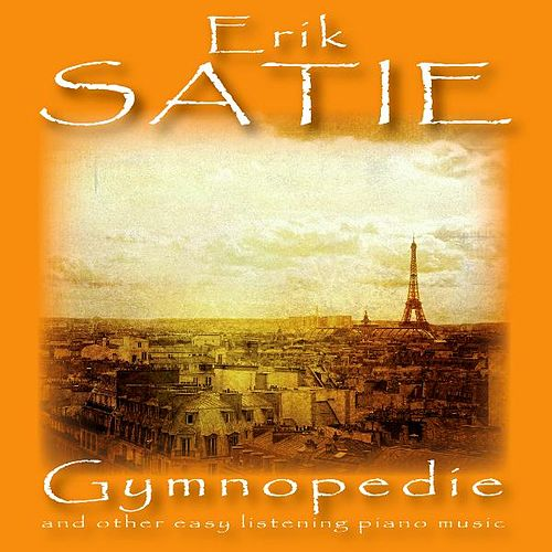 Eric Satie: Gymnopedie and Other Easy Listening Piano Music by Eric Satie
