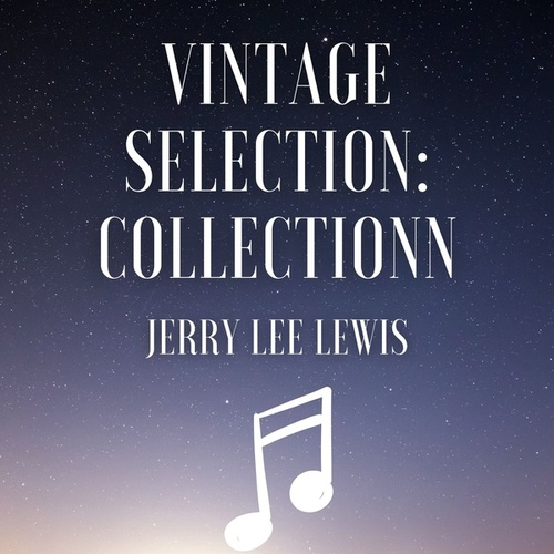 Vintage Selection: Collectionn (2021 Remastered) by Jerry Lee Lewis