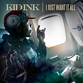 I Just Want It All by Kid Ink