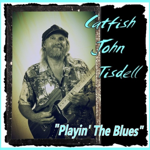 Playin' the Blues by Catfish John Tisdell