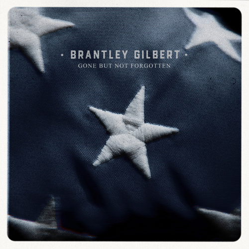 Gone But Not Forgotten by Brantley Gilbert