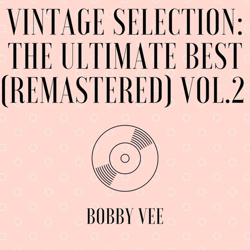 Vintage Selection: The Ultimate Best (Remastered), Vol. 2 (2021 Remastered) by Bobby Vee