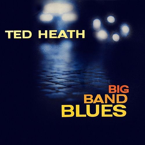 Big Band Blues by Ted Heath and His Music