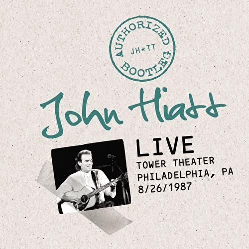 Authorized Bootleg: Live At The Tower Theater, Philadelphia, PA 8/26/87 de John Hiatt