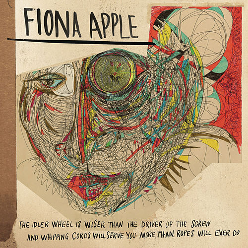 The Idler Wheel Is Wiser Than the Driver of the Screw and Whipping Cords Will Serve You More Than Ropes Will Ever Do (Expanded Edition) fra Fiona Apple