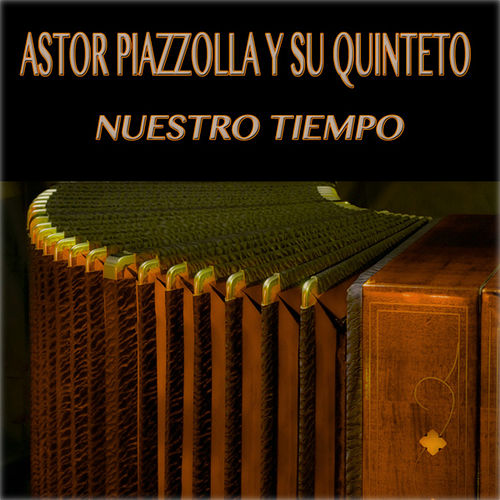 Nuestro Tiempo (Original Album) von Astor Piazzolla