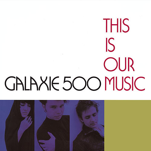 This Is Our Music (Deluxe Edition) de Galaxie 500