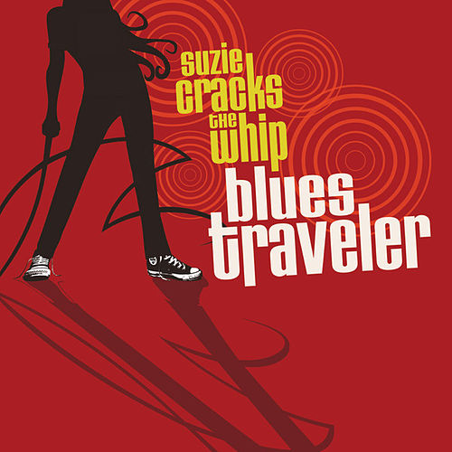 Suzie Cracks the Whip (Deluxe Edition) by Blues Traveler