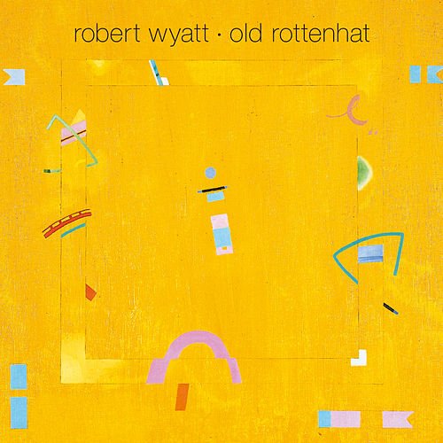 Old Rottenhat de Robert Wyatt