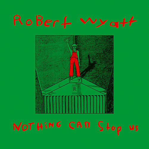Nothing Can Stop Us de Robert Wyatt
