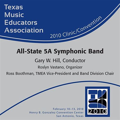 Texas Music Educators Association 2010 Clinic and Convention - All State 5A Symphonic Band von Texas All-State 5A Symphonic Band