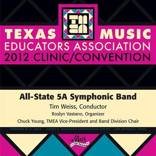2012 Texas Music Educators Association (TMEA): All-State 5A Symphonic Band von Texas All-State 5A Symphonic Band