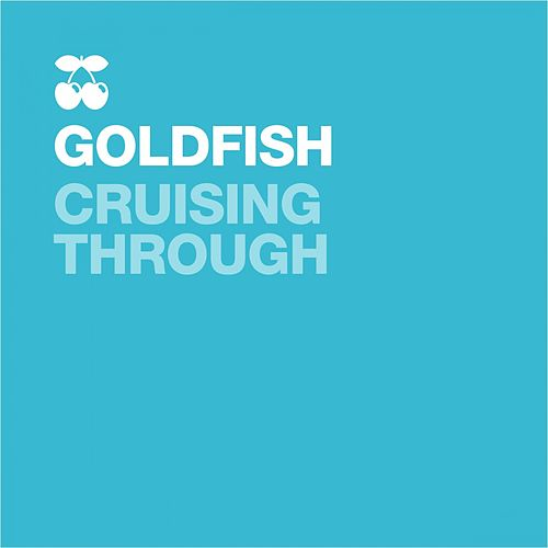Crusing Through by Goldfish