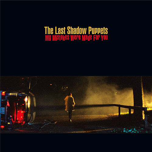 My Mistakes Were Made For You by The Last Shadow Puppets
