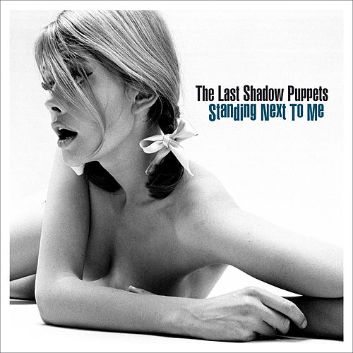 Standing Next To Me von The Last Shadow Puppets