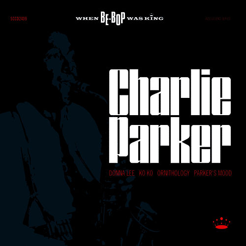 When BeBop Was King! by Charlie Parker