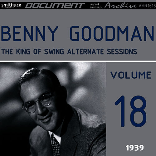 The King of Swing, Vol. 18- Alternate Sessions by Benny Goodman