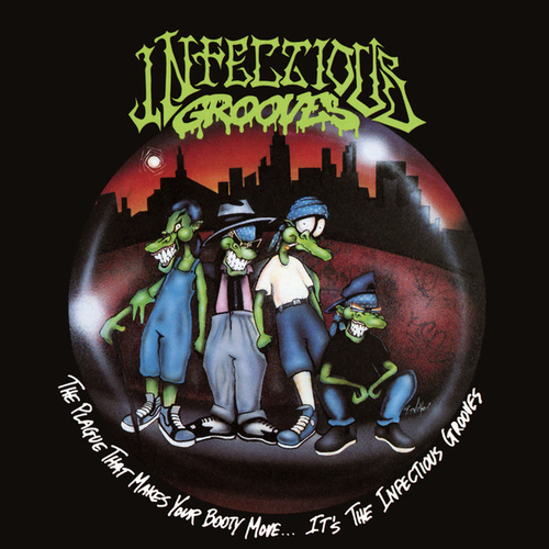 The Plague That Makes Your Booty Move... It's the Infectious Grooves by Infectious Grooves