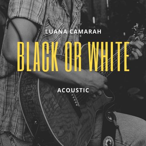 Black or White (Acoustic) von Luana Camarah
