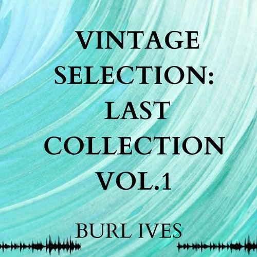 Vintage Selection: Last Collection, Vol. 1 (2021 Remastered) von Burl Ives