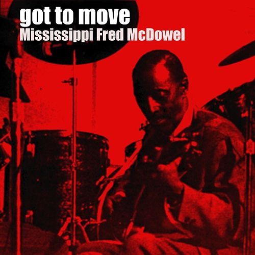 Got To Move de Mississippi Fred McDowell