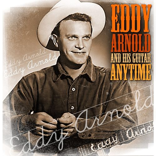 Anytime - Eddie Arnold And His Guitar by Eddy Arnold