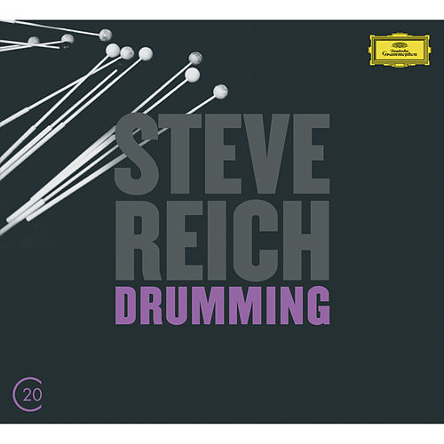 Reich: Drumming; Six Pianos; Music for Mallet Instruments by Steve Reich and Musicians