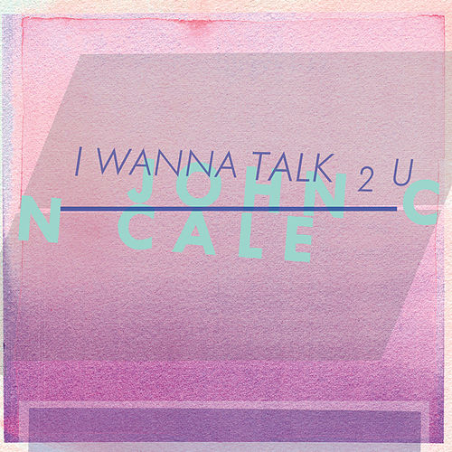I Wanna Talk 2 U de John Cale