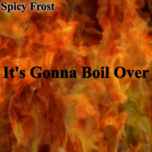 Its Gonna Boil Over by Spicy Frost