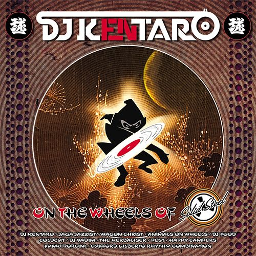 Solid Steel presents DJ Kentaro: 'On The Wheels of Steel' von Various Artists