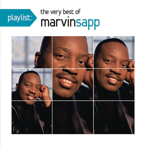 Playlist: The Very Best Of Marvin Sapp by Marvin Sapp